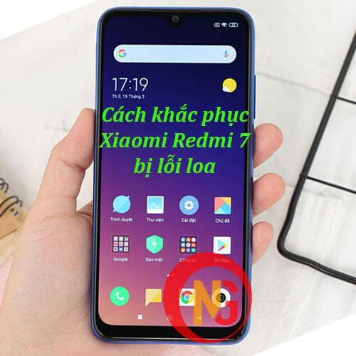 Khắc phục Xiaomi redmi 7 bị lỗi loa